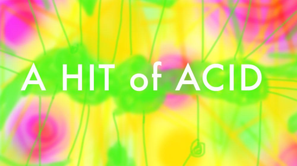 A hit of Acid